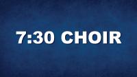 7:30 Choir